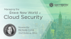 Managing the Brave New World of Cloud Security
