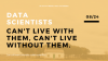 Data scientists: Can't live with them, can't live without them.