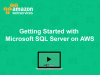 Getting Started with Microsoft SQL Server on AWS