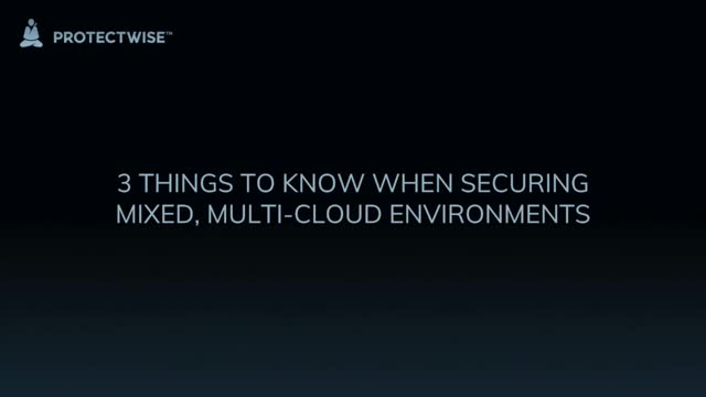3 Things to Know When Securing Mixed, Multi-Cloud Environments