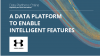 A Data Platform To Enable Intelligent Features