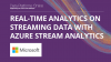 Real-time Analytics on Streaming Data with Azure Stream Analytics