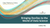 Bringing DevOps to the World of Data Science