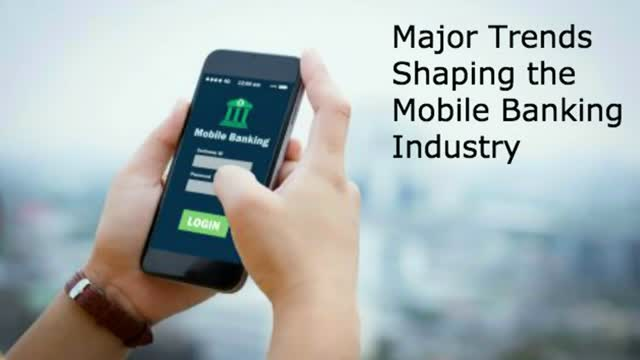 Major Trends Shaping the Mobile Banking Industry