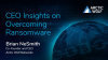 CEO Insights on Overcoming Ransomware