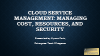 Cloud Service Management: Managing Cost, Resources, and Security