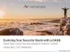 Evolving Your Cloud Security Stack With a CASB