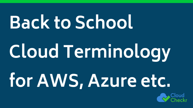 Back to School: Cloud Terminology for AWS, Azure etc.