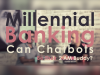 Millennial Banking - Can chatbot  be their 2am buddy?