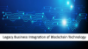 Legacy Business Integration of Blockchain Technology