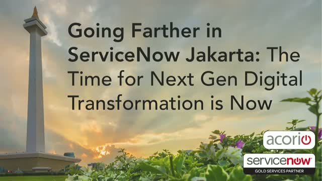 Going Farther in ServiceNow Jakarta: The Time for NextGen Digital Transformation