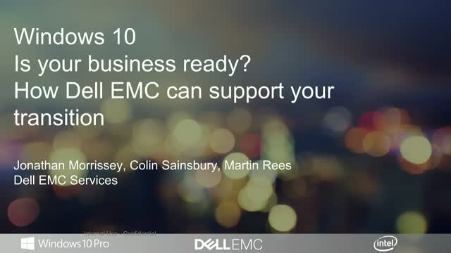 Windows 10: Is Your Business Ready? How Dell EMC can Support Your Transition
