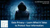Data Privacy: Learn What It Takes to Protect Your Information