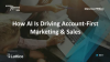 How AI Is Driving Account-First Marketing & Sales