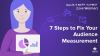 7 Steps to Fix Your Audience Measurement