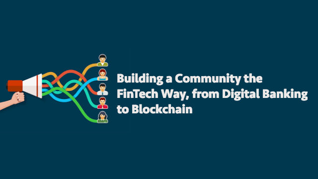 Building a community the FinTech way, from digital banking to blockchain