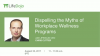 Dispelling the Myths of Workplace Wellness Programs