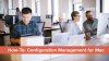 How To: Configuration Management for Macs in the Enterprise