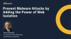 Prevent Malware Attacks by Adding the Power of Web Isolation