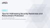 Tips on Addressing Security Awareness and Ransomware Protection