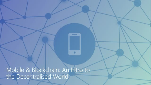Mobile & Blockchain: An Intro to the Decentralised World