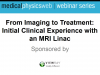 From Imaging to Treatment:  Initial Clinical Experience with an MRI Linac
