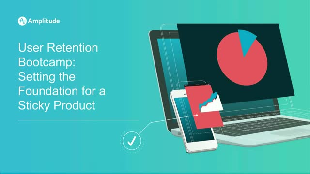 User Retention Bootcamp: Setting the Foundation for a Sticky Product