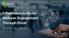 3 Pathways to Boost Webinar Engagement Through Email