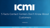 5 Facts Contact Centers Don't Know About Customers