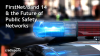 FirstNet/Band 14 & the Future of Public Safety Networks