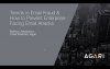 Trends in Email Fraud - How to Prevent Enterprise Facing Email Attackes