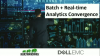 Batch + Real-time Analytics Convergence