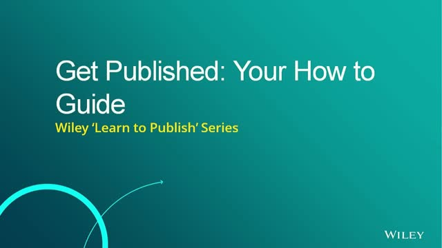 Get Published: Your How to Guide- Wiley Learn to Publish Webinar Series