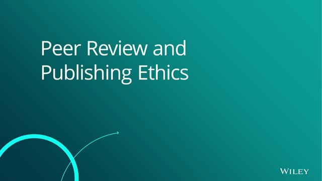 Peer Review and Publishing Ethics- Wiley Learn to Publish Webinar Series