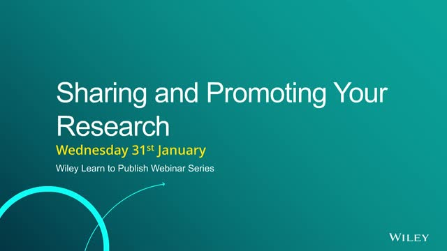 Sharing and Promoting your Research- Wiley Learn to Publish Webinar Series