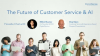 Fireside Chat: The Future of Customer Service & AI
