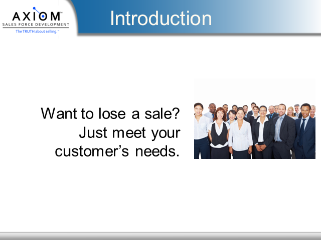 Want to Lose a Sale?  Just Meet Your Customer's Needs.