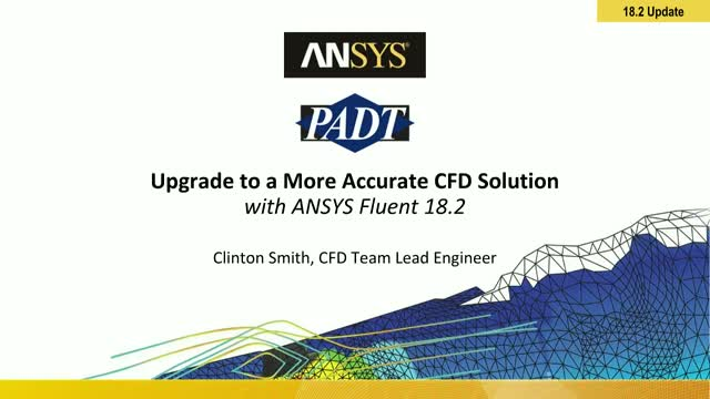 Upgrade to a More Accurate CFD Solution with ANSYS Fluent 18.2