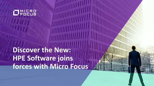 Discover the New: HPE Software joins forces with Micro Focus