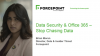 Data Security & Office 365—Stop Chasing Data