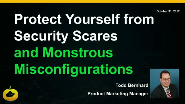 Protect Yourself from Security Scares and Monstrous Misconfigurations