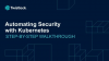 Automating Security with Kubernetes