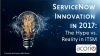 ServiceNow Innovation in 2017: The Hype vs. The Reality