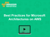 Best Practices for Microsoft Architectures on AWS