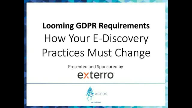 Looming GDPR Requirements: How Your E-Discovery Practices Must Change