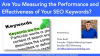 Are You Measuring the Performance and Effectiveness of Your SEO Keywords?