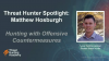 Offensive Countermeasures: Threat Hunting Spotlight with Matthew Hosburgh
