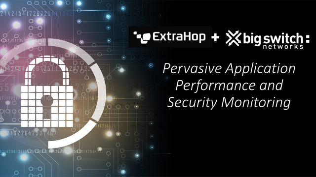 ExtraHop + Big Switch: Pervasive Application Performance and Security Monitoring