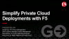 Simplify Private Cloud Deployments with F5