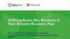 Utilizing Azure Site Recovery in your Disaster Recovery Plan